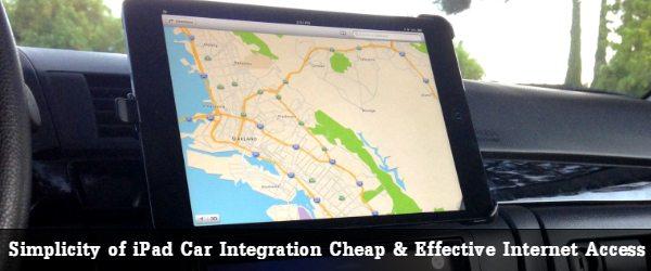 Simplicity of iPad Car Integration Cheap & Effective Internet Access